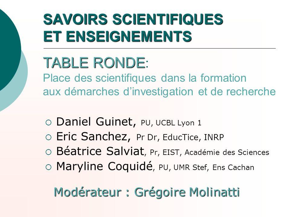 SAVOIRS SCIENTIFIQUES ET ENSEIGNEMENTS TABLE RONDE: Place des scientifiques dans la formation aux démarches d'investigation et de recherche