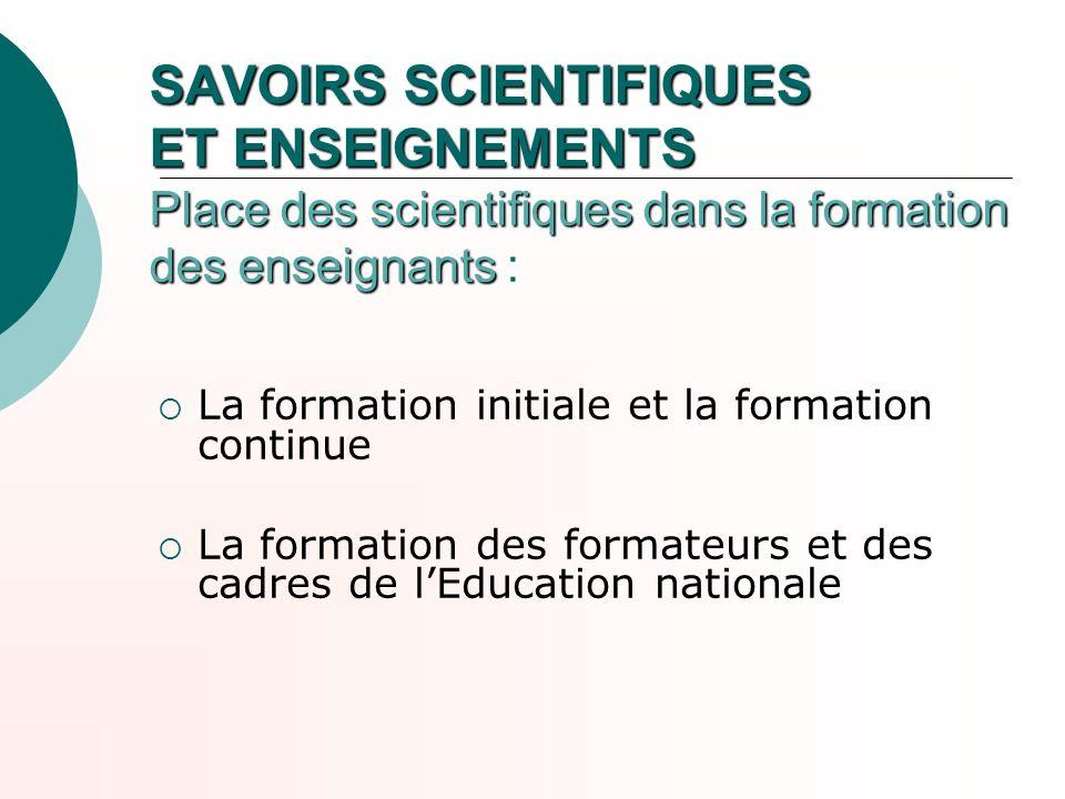 SAVOIRS SCIENTIFIQUES ET ENSEIGNEMENTS Place des scientifiques dans la formation des enseignants :