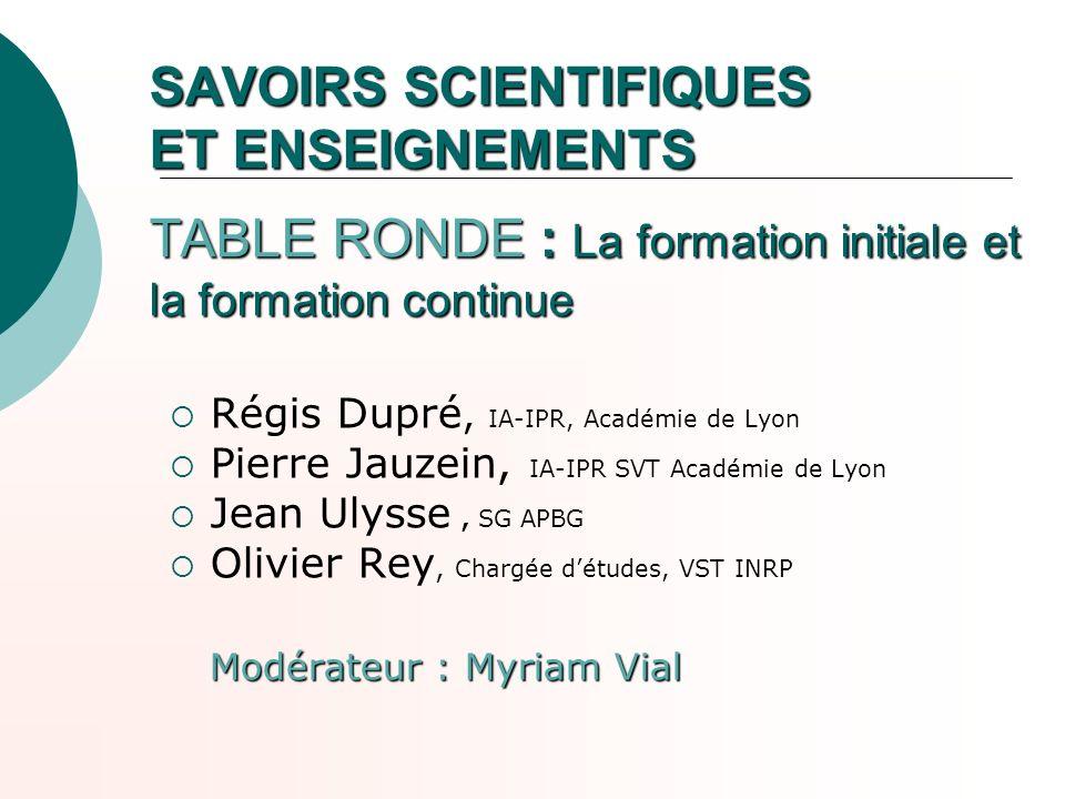 SAVOIRS SCIENTIFIQUES ET ENSEIGNEMENTS TABLE RONDE : La formation initiale et la formation continue