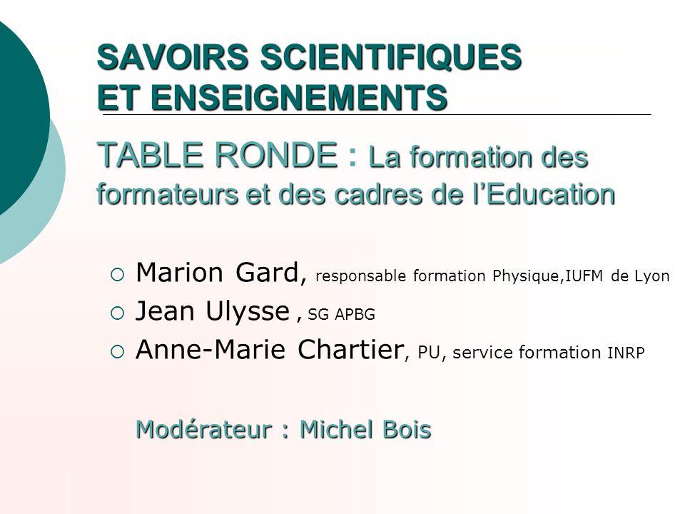 SAVOIRS SCIENTIFIQUES ET ENSEIGNEMENTS TABLE RONDE : La formation des formateurs et des cadres de l'Education