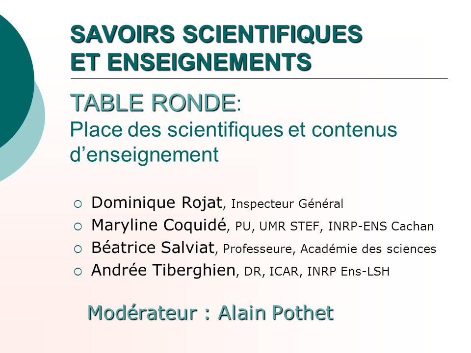 SAVOIRS SCIENTIFIQUES ET ENSEIGNEMENTS TABLE RONDE: Place des scientifiques et contenus d'enseignement