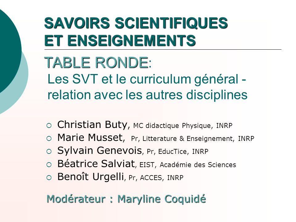 SAVOIRS SCIENTIFIQUES ET ENSEIGNEMENTS TABLE RONDE: Les SVT et le curriculum général - relation avec les autres disciplines