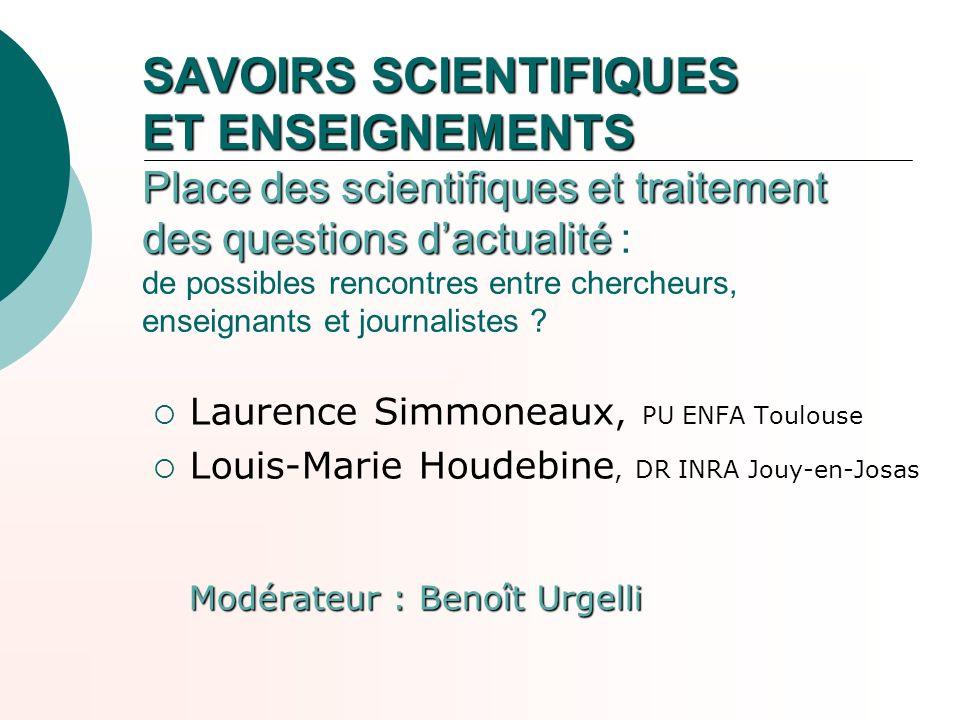SAVOIRS SCIENTIFIQUES ET ENSEIGNEMENTS Place des scientifiques et traitement des questions d'actualité : de possibles rencontres entre chercheurs, enseignants et journalistes