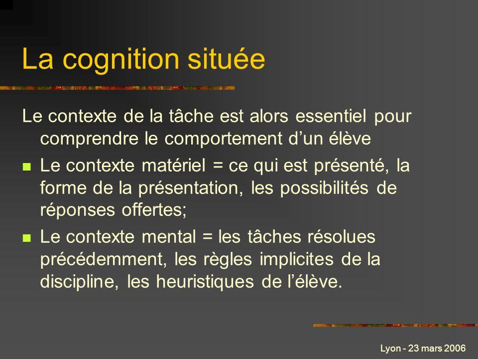 La cognition située Le contexte de la tâche est alors essentiel pour comprendre le comportement d'un élève.