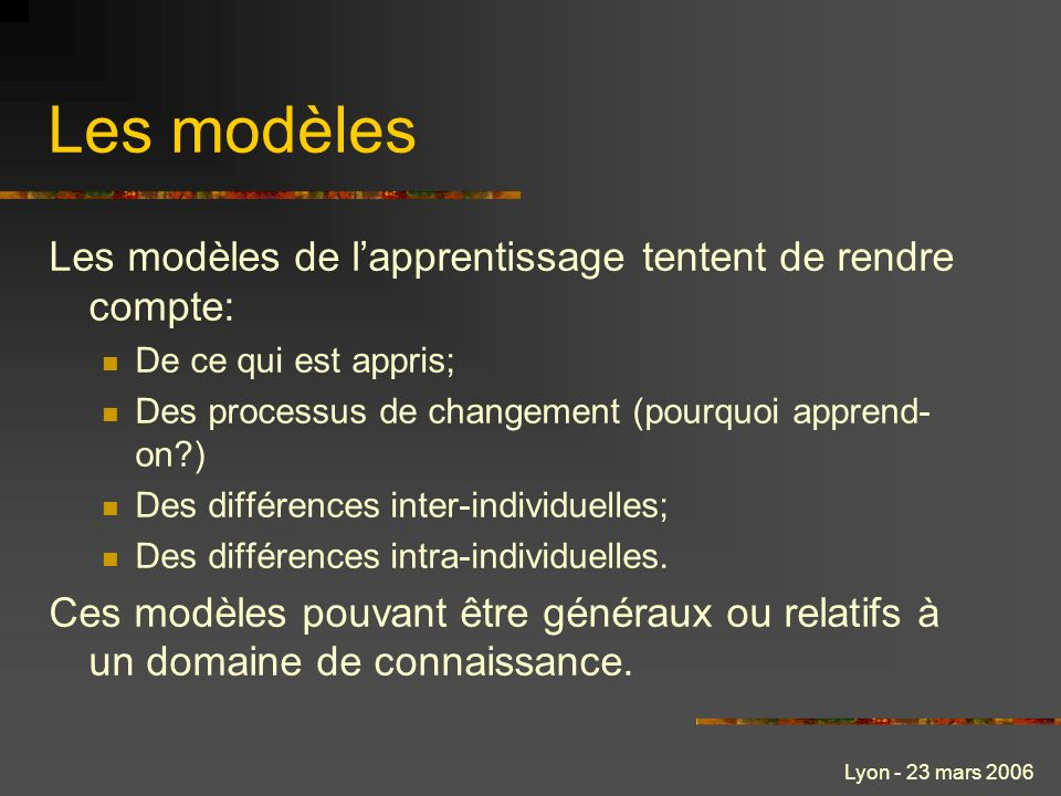 Les modèles Les modèles de l'apprentissage tentent de rendre compte:
