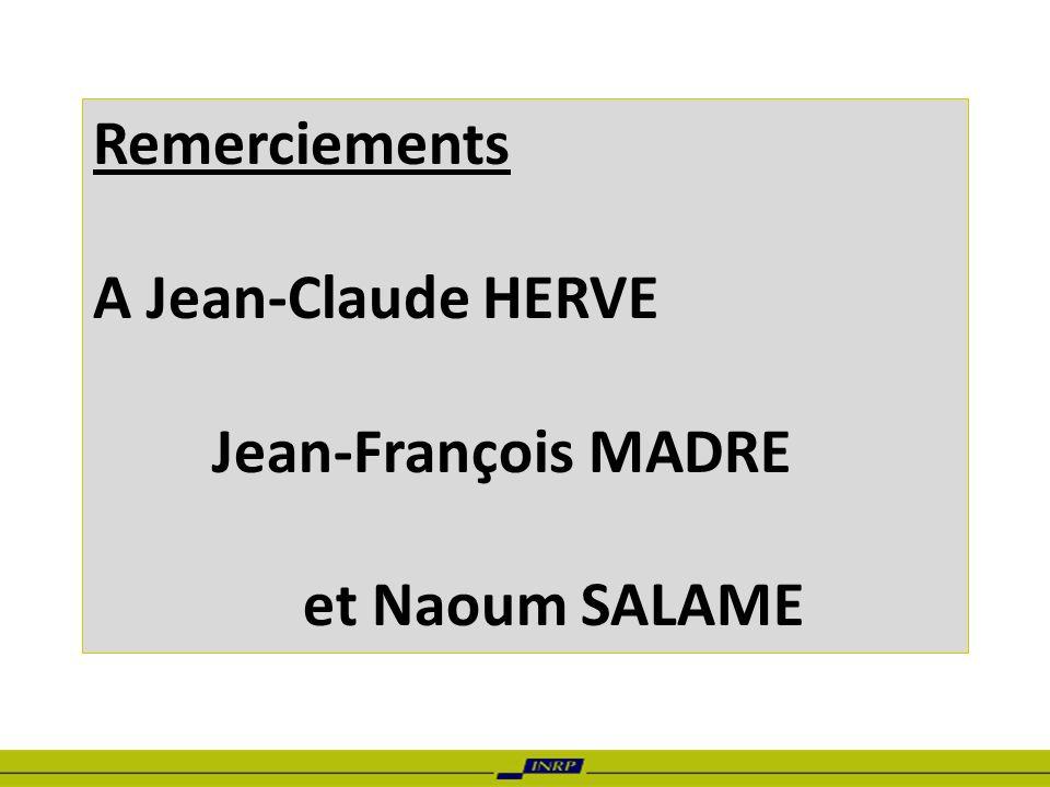 Remerciements A Jean-Claude HERVE Jean-François MADRE et Naoum SALAME