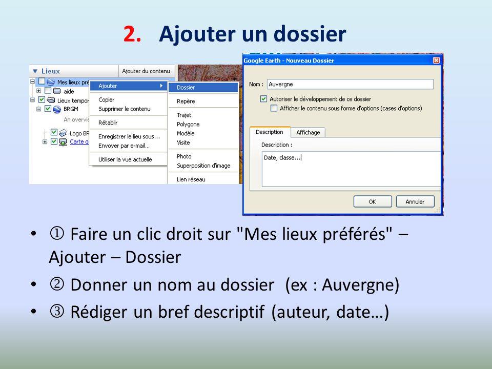2. Ajouter un dossier Faire un clic droit sur Mes lieux préférés – Ajouter – Dossier.  Donner un nom au dossier (ex : Auvergne)