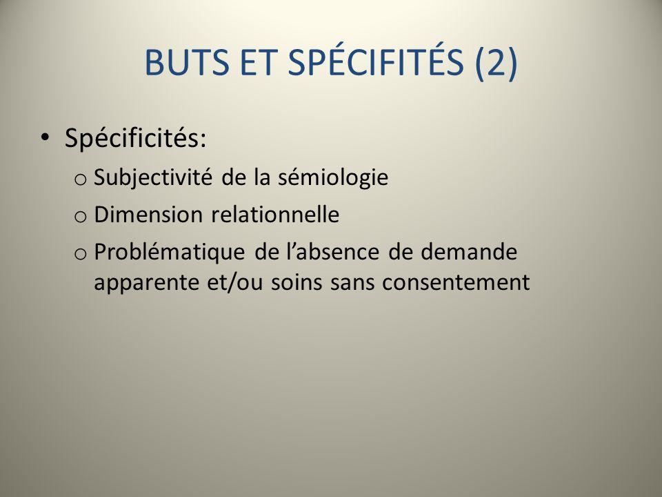 BUTS ET SPÉCIFITÉS (2) Spécificités: Subjectivité de la sémiologie