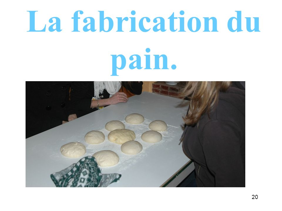 La fabrication du pain.