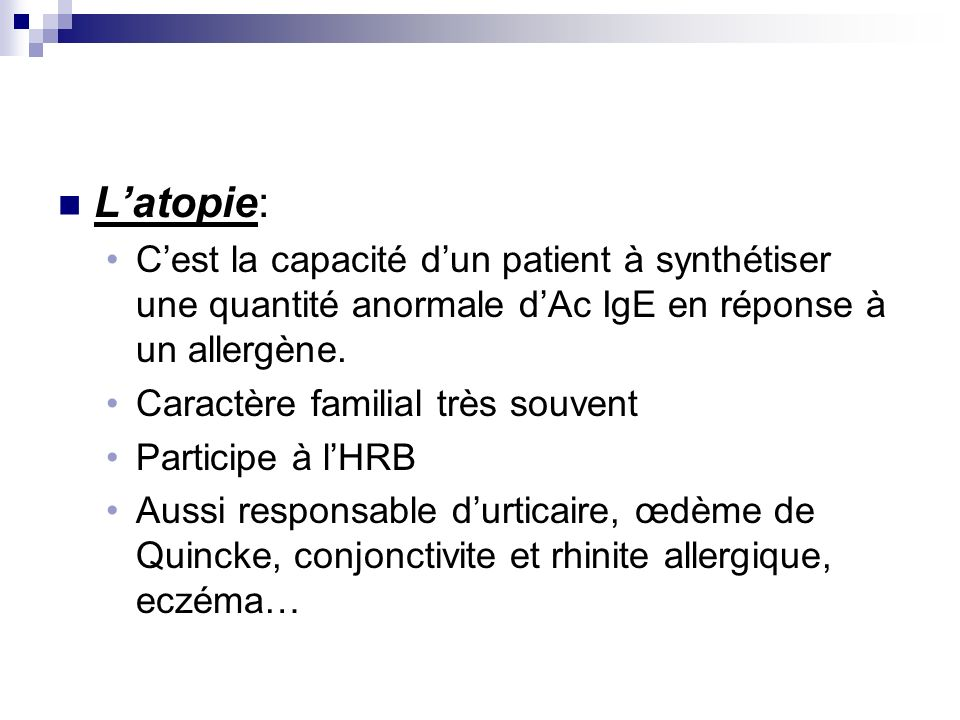 L'atopie: C'est la capacité d'un patient à synthétiser une quantité anormale d'Ac IgE en réponse à un allergène.