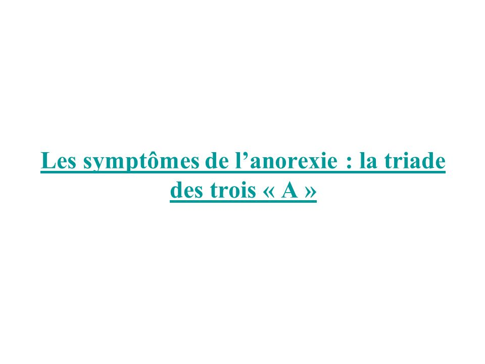 Les symptômes de l'anorexie : la triade des trois « A »