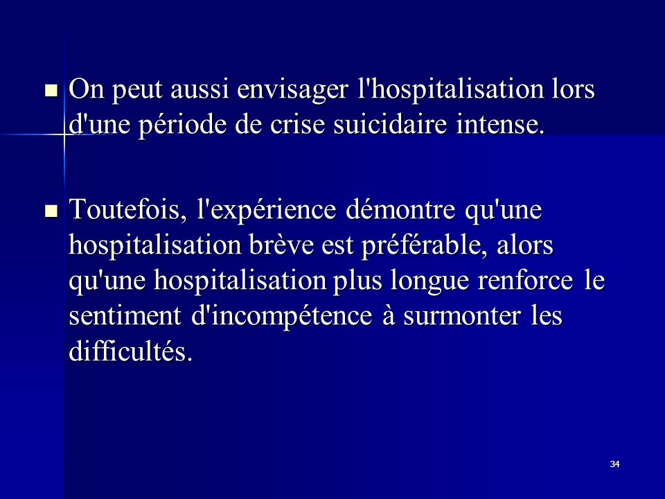 On peut aussi envisager l hospitalisation lors d une période de crise suicidaire intense.