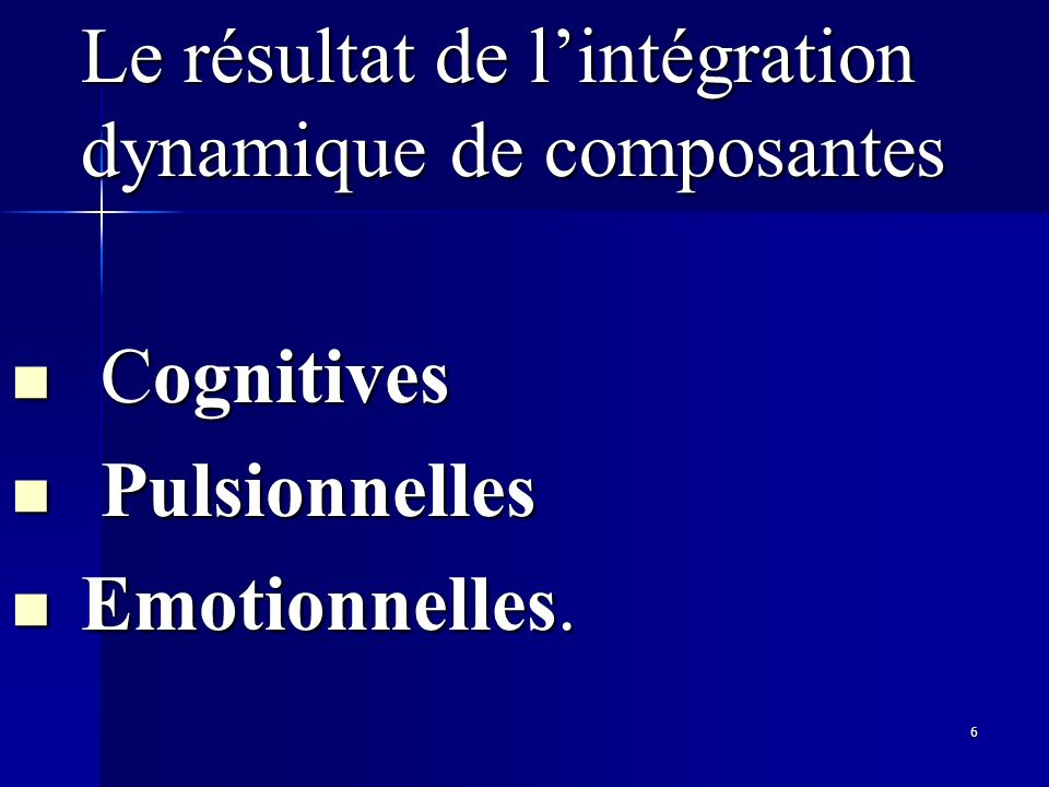 Cognitives Pulsionnelles Emotionnelles.