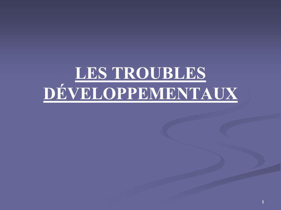 LES TROUBLES DÉVELOPPEMENTAUX