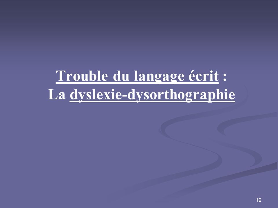 Trouble du langage écrit : La dyslexie-dysorthographie