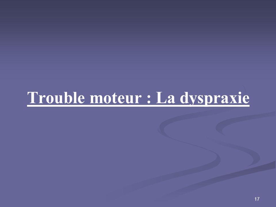Trouble moteur : La dyspraxie