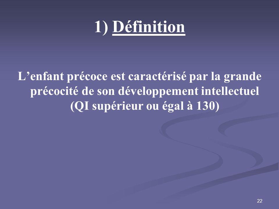 1) Définition L'enfant précoce est caractérisé par la grande précocité de son développement intellectuel (QI supérieur ou égal à 130)