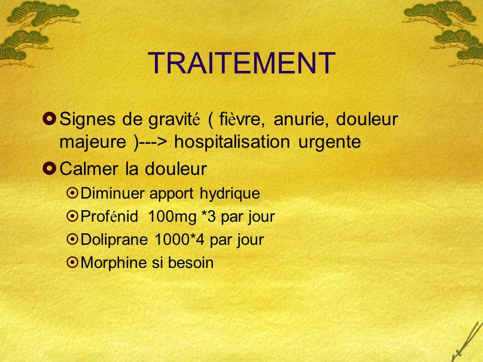 TRAITEMENTSignes de gravité ( fièvre, anurie, douleur majeure )---> hospitalisation urgente. Calmer la douleur.