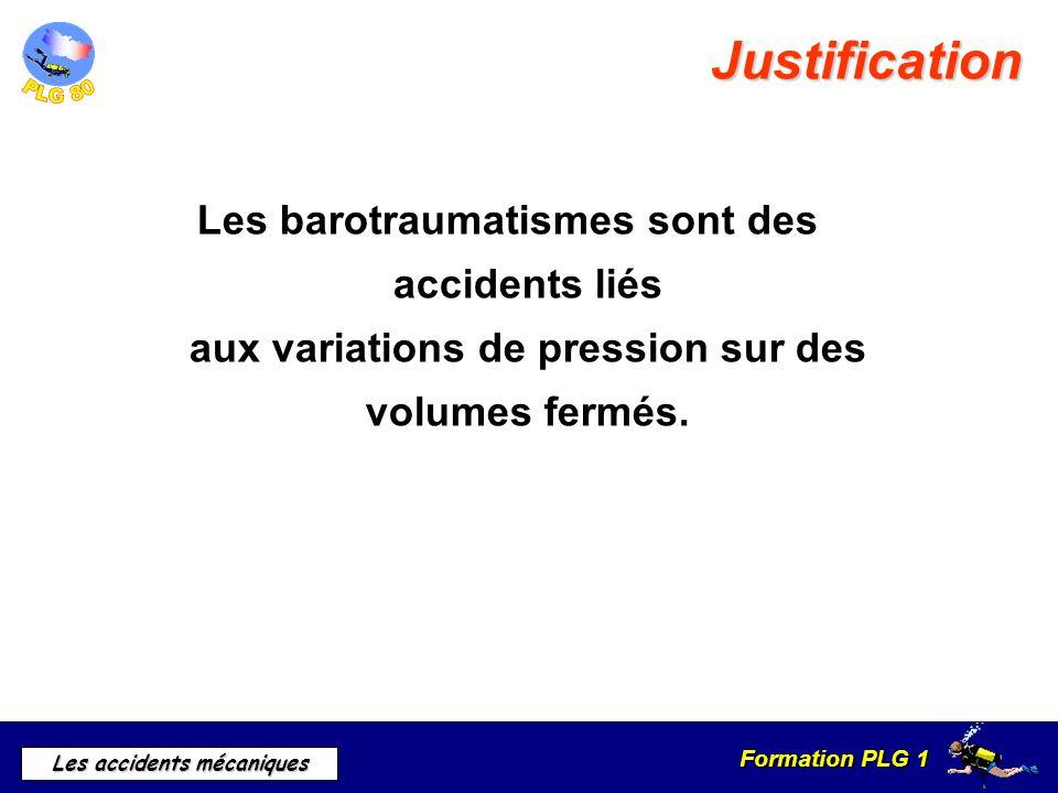 Justification Les barotraumatismes sont des accidents liés aux variations de pression sur des volumes fermés.