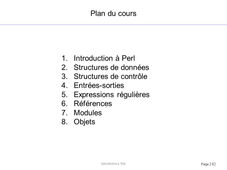Plan du cours Introduction à Perl. Structures de données. Structures de contrôle. Entrées-sorties.