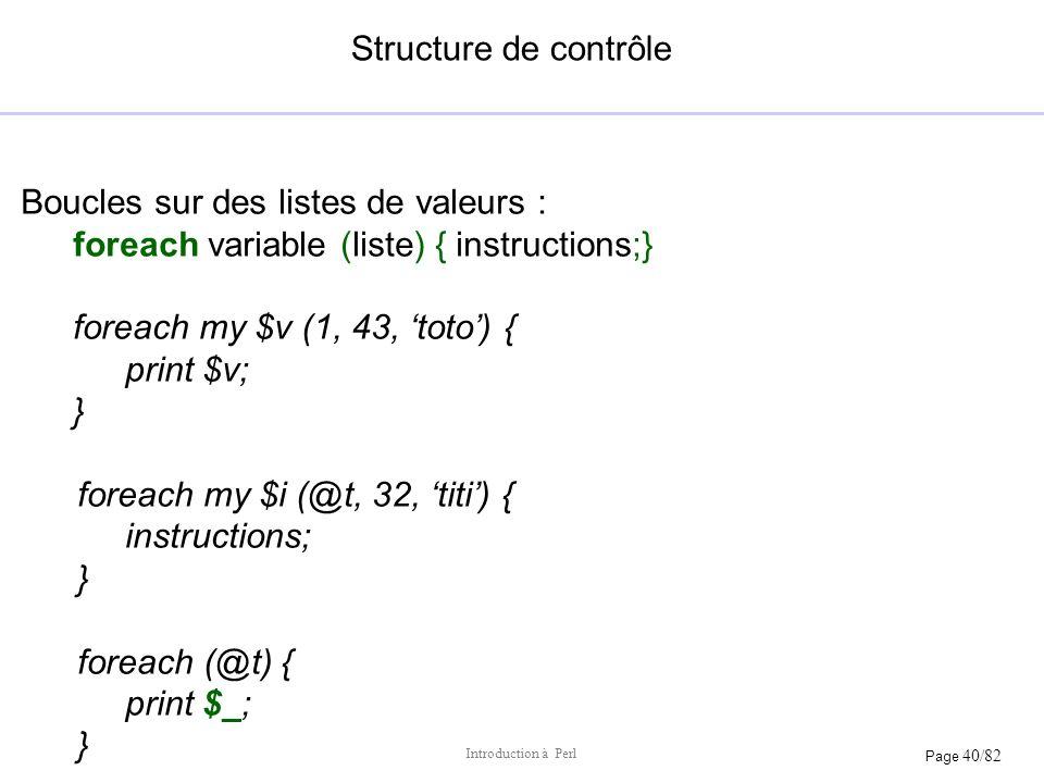 Structure de contrôle Boucles sur des listes de valeurs : foreach variable (liste) { instructions;}