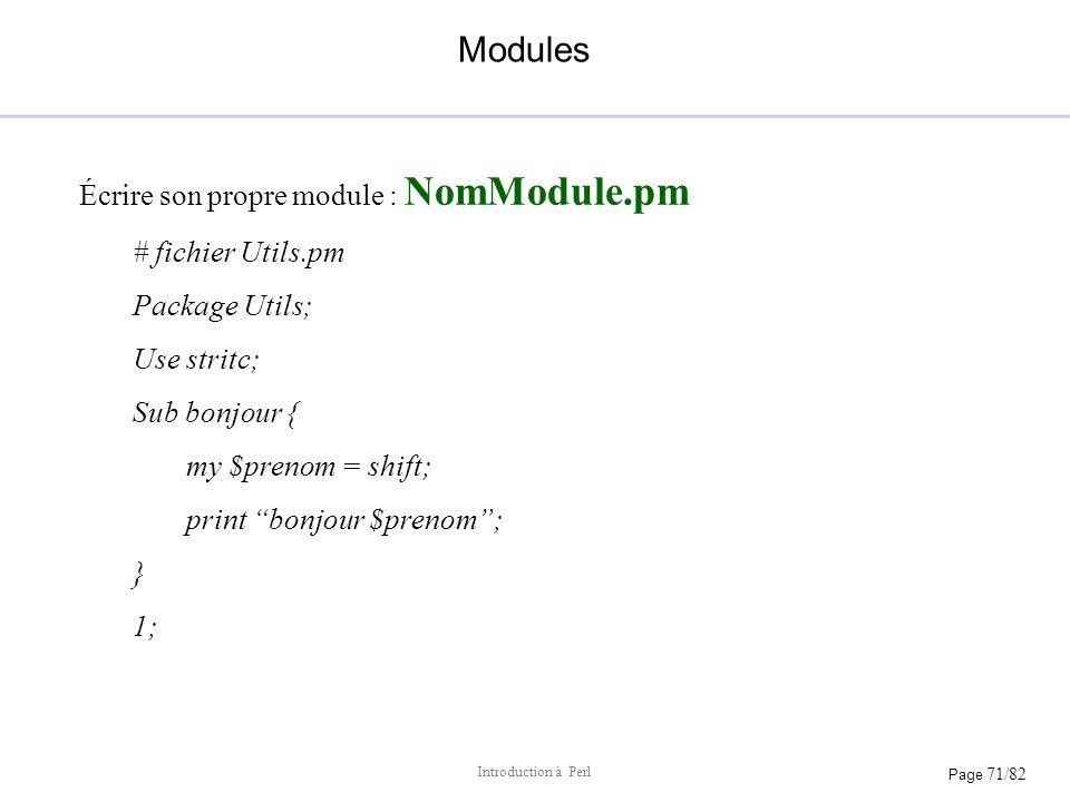 Modules Écrire son propre module : NomModule.pm # fichier Utils.pm