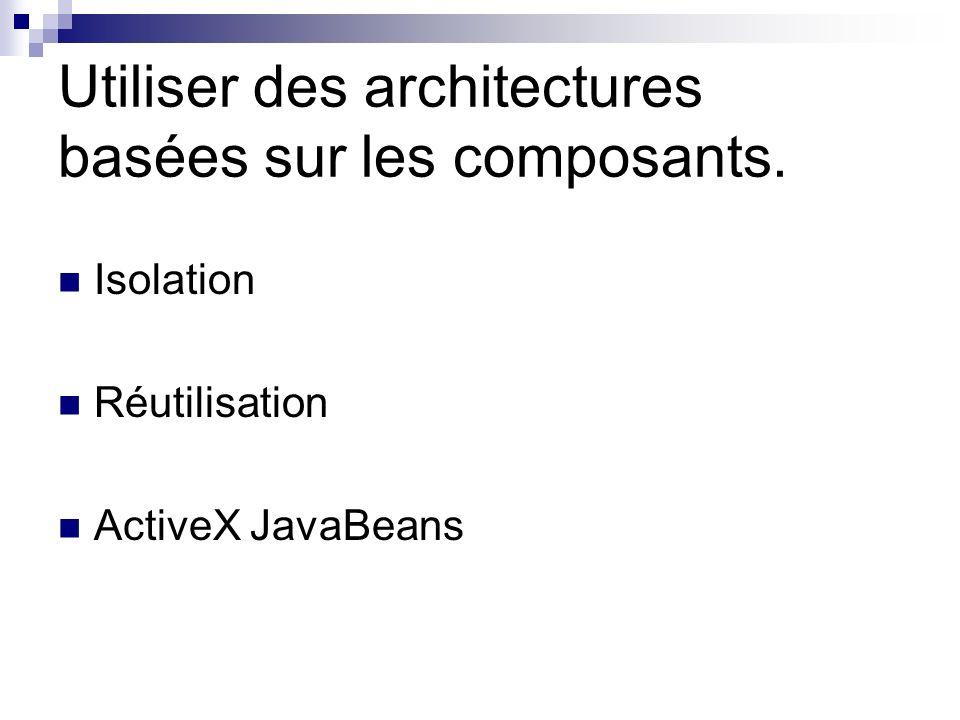 Utiliser des architectures basées sur les composants.