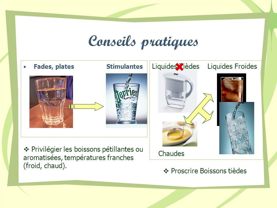 Conseils pratiques  Liquides Tièdes Liquides Froides Chaudes