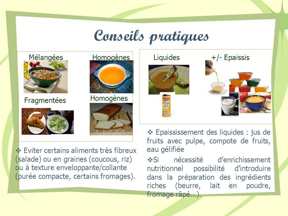 Conseils pratiques Mélangées Homogènes Liquides +/- Epaissis Homogènes