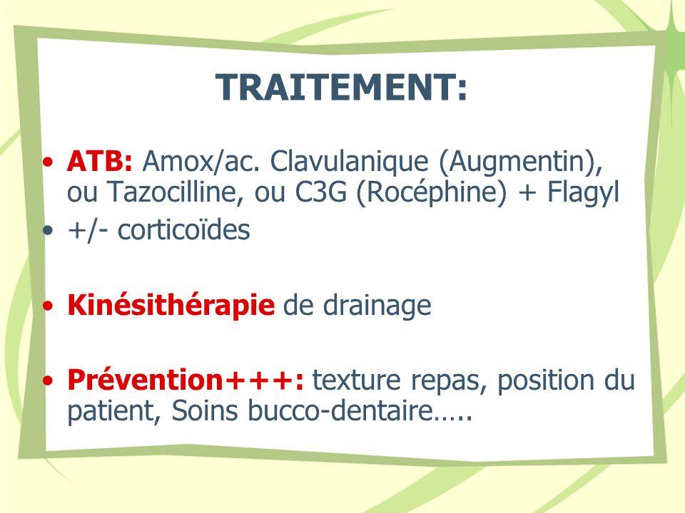 TRAITEMENT: ATB: Amox/ac. Clavulanique (Augmentin), ou Tazocilline, ou C3G (Rocéphine) + Flagyl. +/- corticoïdes.