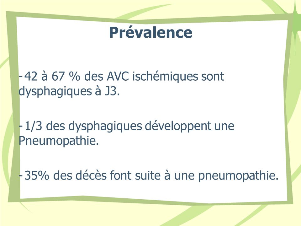 Prévalence 42 à 67 % des AVC ischémiques sont dysphagiques à J3.