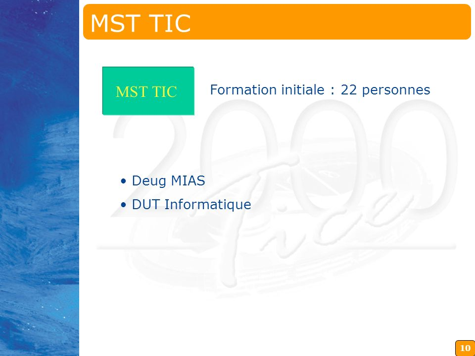 MST TIC MST TIC Formation initiale : 22 personnes Deug MIAS