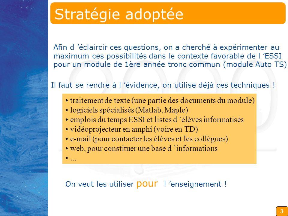 Stratégie adoptée Afin d 'éclaircir ces questions, on a cherché à expérimenter au. maximum ces possibilités dans le contexte favorable de l 'ESSI.