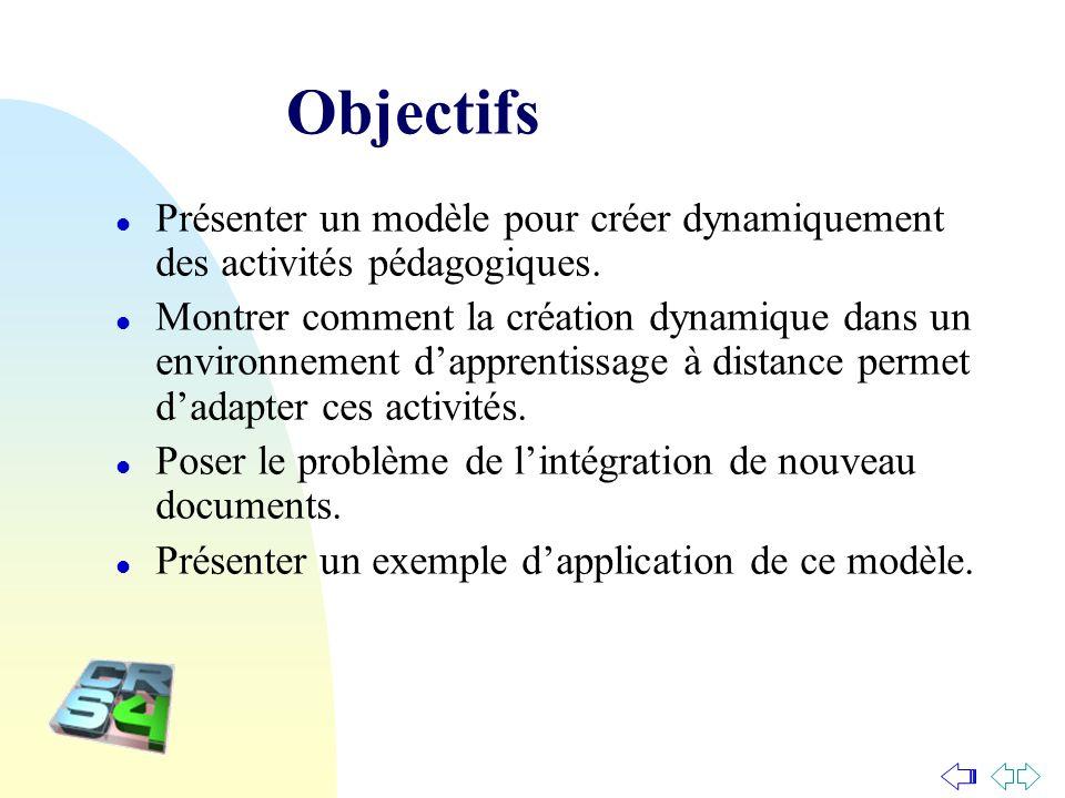 Objectifs Présenter un modèle pour créer dynamiquement des activités pédagogiques.