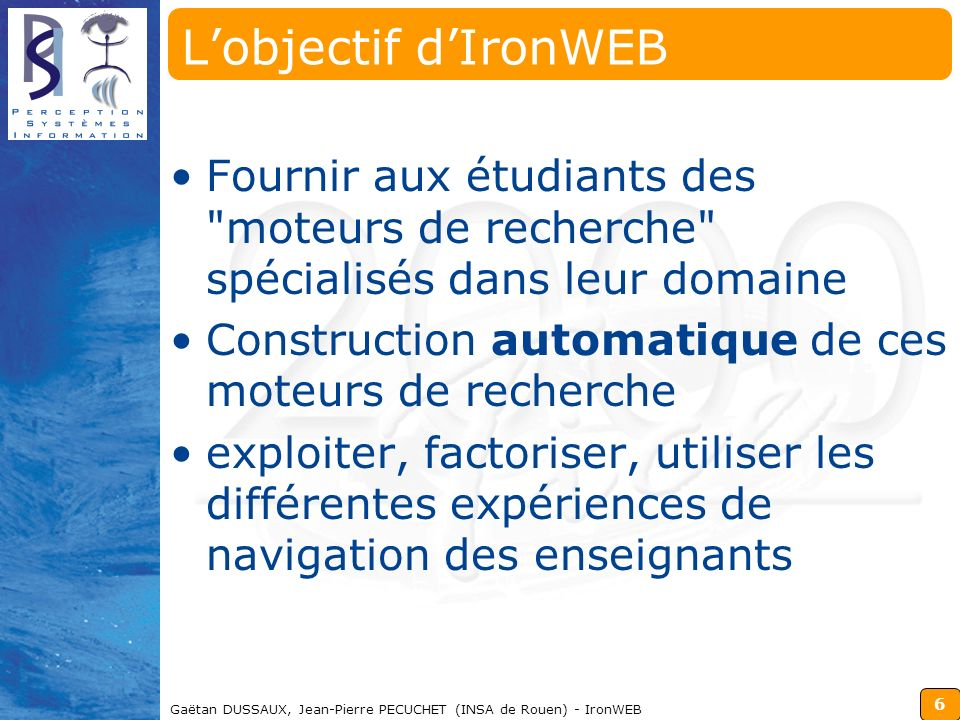 Titre conférencelundi 27 mars 2017. L'objectif d'IronWEB. Fournir aux étudiants des moteurs de recherche spécialisés dans leur domaine.