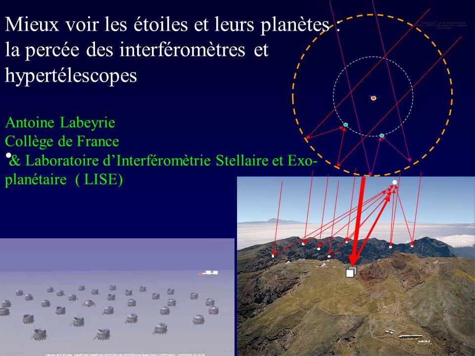 Mieux voir les étoiles et leurs planètes : la percée des interféromètres et hypertélescopes Antoine Labeyrie Collège de France & Laboratoire d'Interféromètrie Stellaire et Exo-planétaire ( LISE)