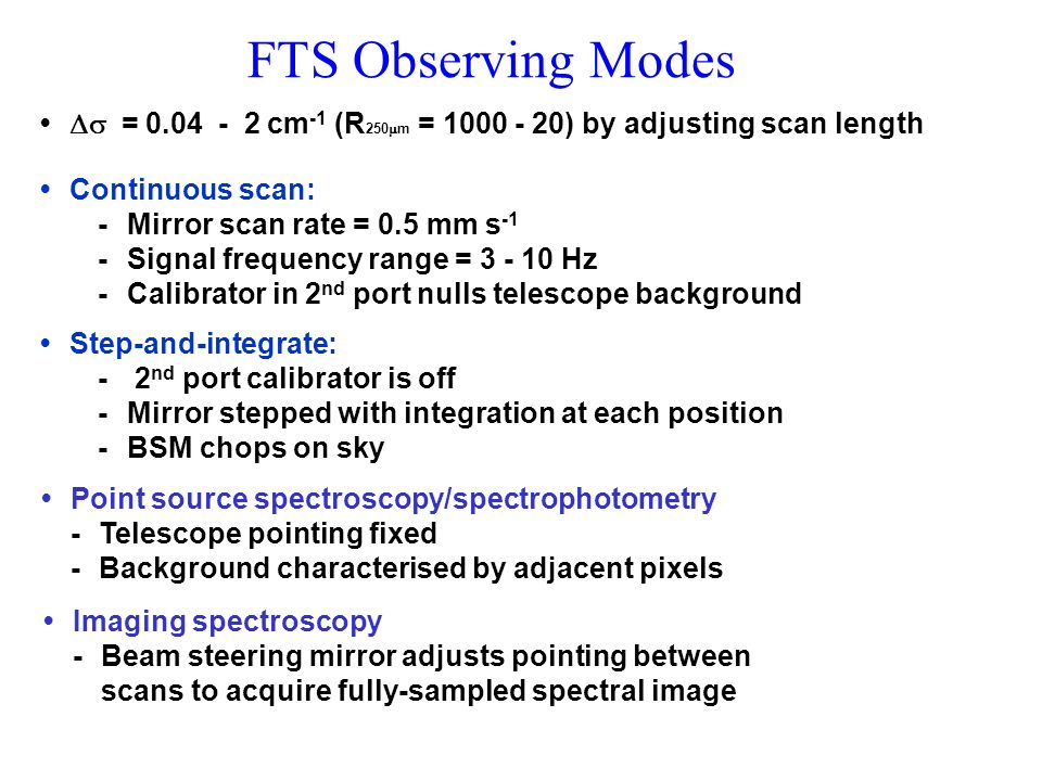 FTS Observing Modes • Ds = 0.04 - 2 cm-1 (R250mm = 1000 - 20) by adjusting scan length.