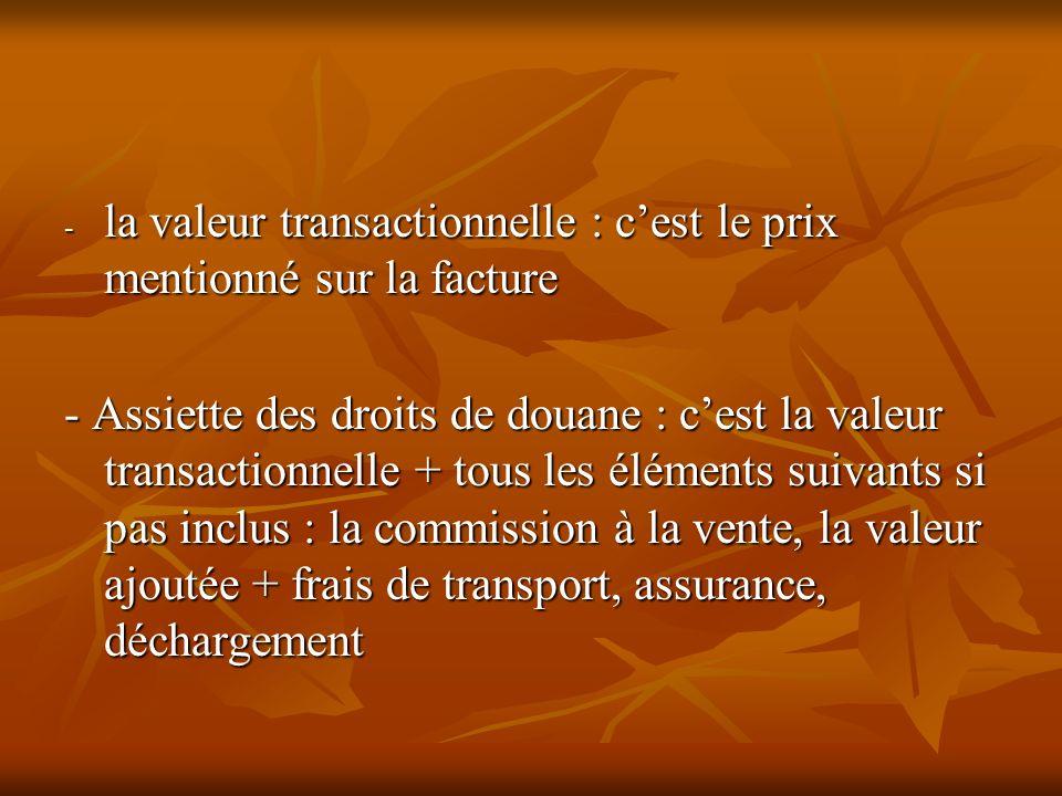 la valeur transactionnelle : c'est le prix mentionné sur la facture
