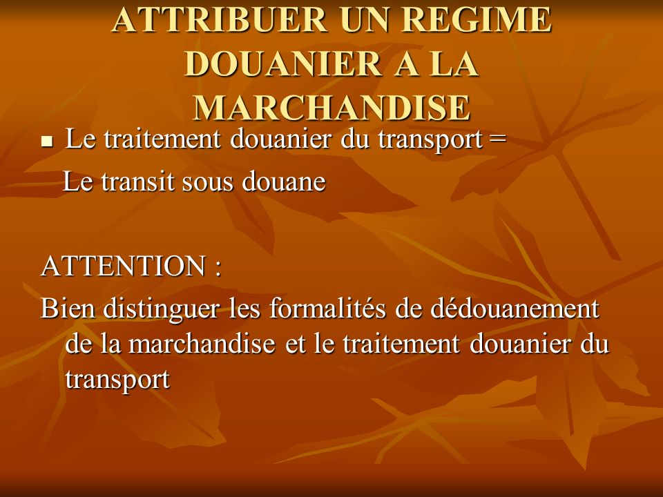 ATTRIBUER UN REGIME DOUANIER A LA MARCHANDISE