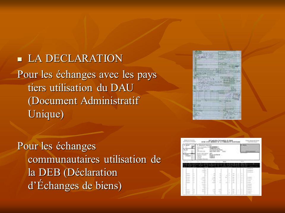 LA DECLARATION Pour les échanges avec les pays tiers utilisation du DAU (Document Administratif Unique)