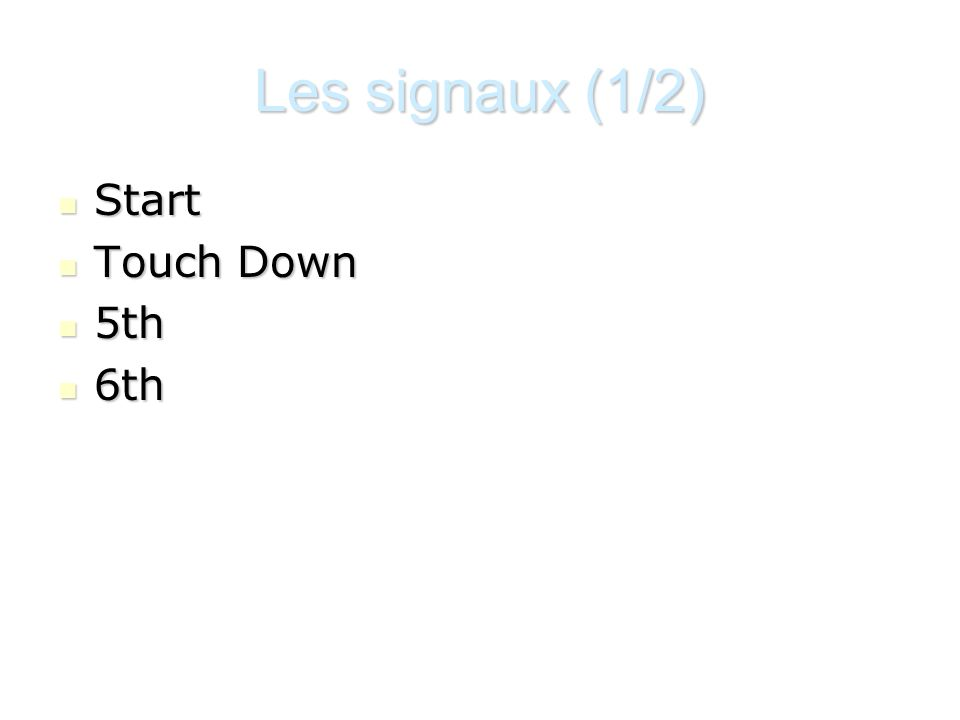 Les signaux (1/2) Start Touch Down 5th 6th