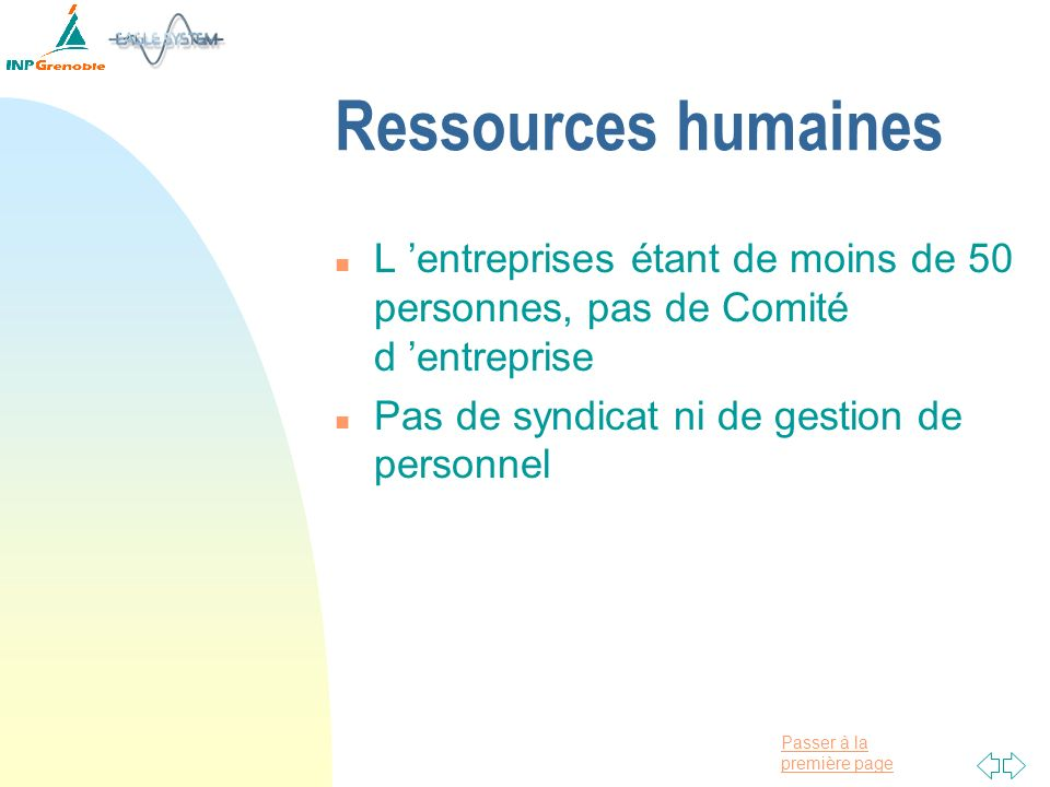 Ressources humaines L 'entreprises étant de moins de 50 personnes, pas de Comité d 'entreprise.