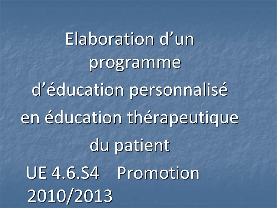 Elaboration d'un programme d'éducation personnalisé en éducation thérapeutique du patient UE 4.6.S4 Promotion 2010/2013