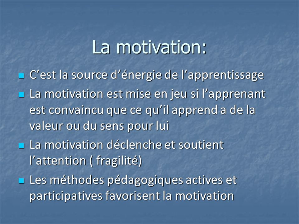 La motivation: C'est la source d'énergie de l'apprentissage