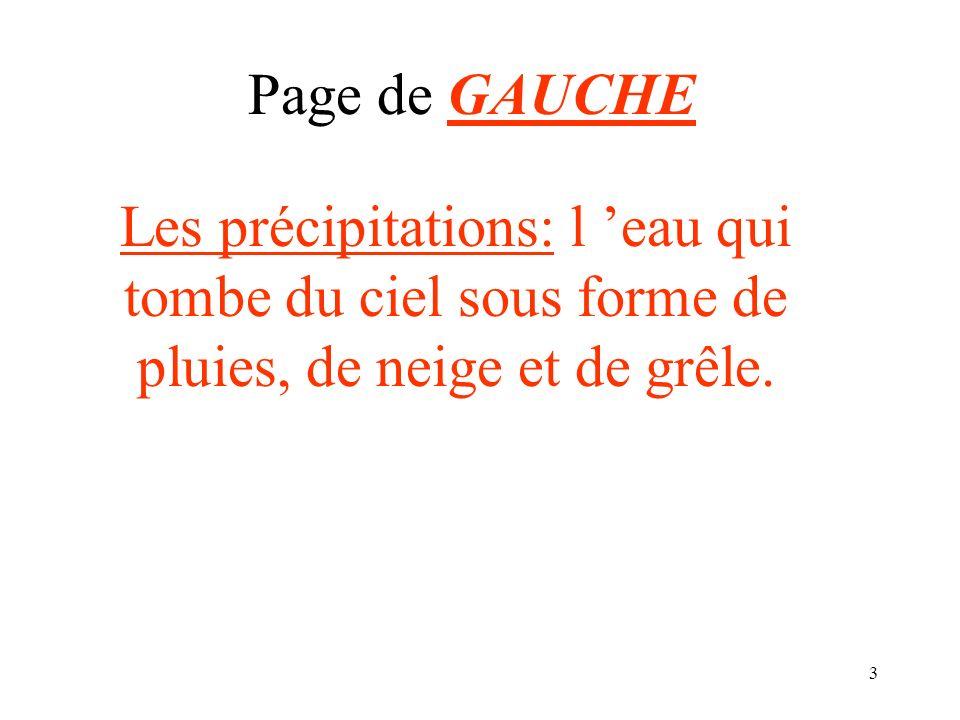 Page de GAUCHELes précipitations: l 'eau qui tombe du ciel sous forme de pluies, de neige et de grêle.