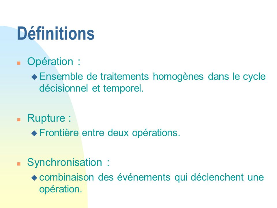 Définitions Opération : Rupture : Synchronisation :