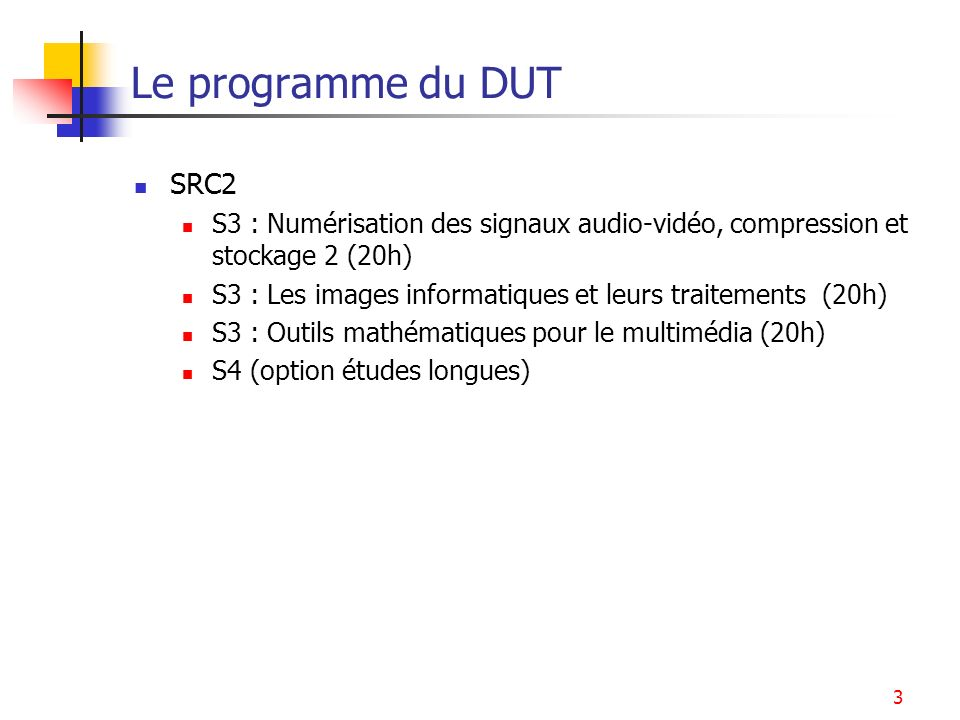 Le programme du DUTSRC2. S3 : Numérisation des signaux audio-vidéo, compression et stockage 2 (20h)