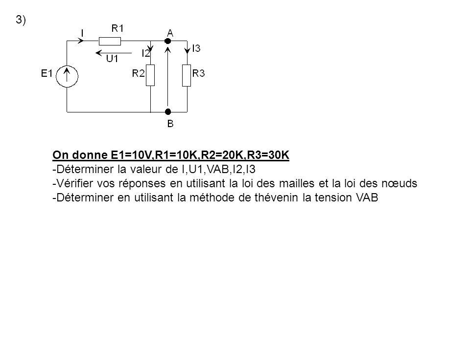 3)On donne E1=10V,R1=10K,R2=20K,R3=30K. -Déterminer la valeur de I,U1,VAB,I2,I3.