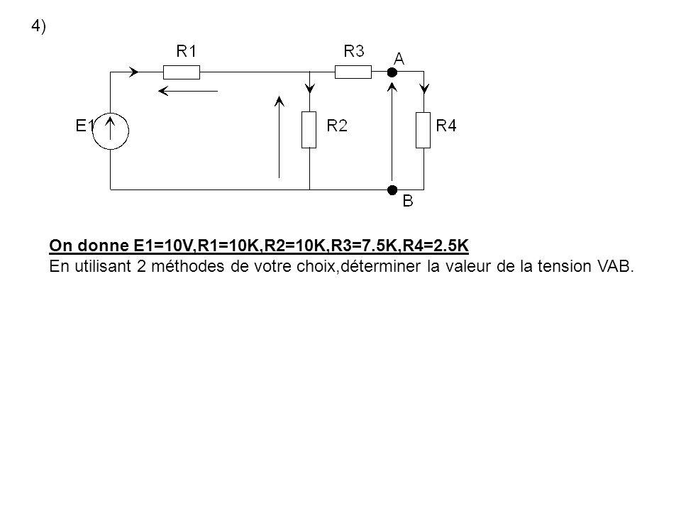 4) On donne E1=10V,R1=10K,R2=10K,R3=7.5K,R4=2.5K.