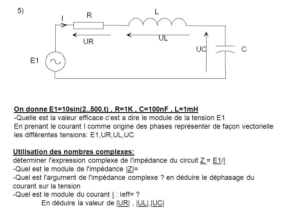 5) On donne E1=10sin(2..500.t) , R=1K , C=100nF , L=1mH. -Quelle est la valeur efficace c'est a dire le module de la tension E1.